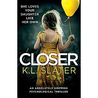 Closer - An Absolutely Gripping Psychological Thriller by K L Slater -
