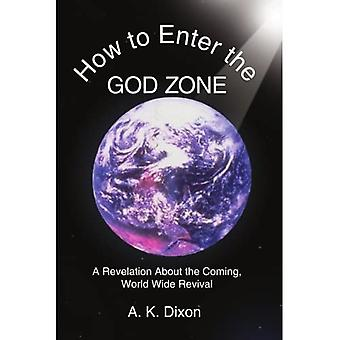 How to Enter the God Zone: A Revelation about the Coming World Wide Revival