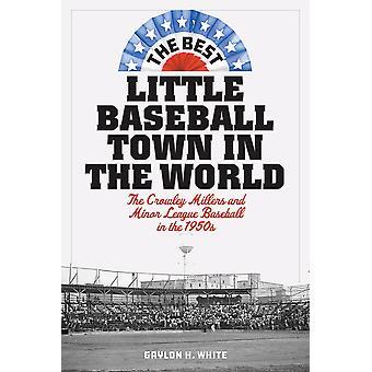 La migliore piccola città di baseball del mondo I Crowley Millers e la Minor League Baseball nel 1950