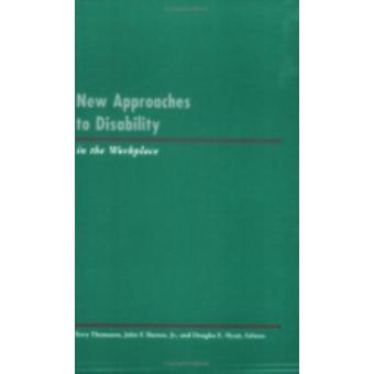 New Approaches to Disability in the Workplace by Edited by Terry Thomason & Edited by John F Burton & Edited by Douglas Hyatt & Edited by Douglas E Hyatt