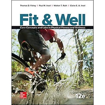 Fit  Well Core Concepts and Labs in Physical Fitness and Wellness Loose Leaf Edition by Fahey & ThomasInsel & PaulRoth & Walton