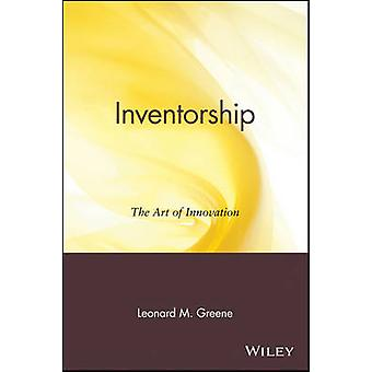 Inventorship - The Art of Innovation by Leonard M. Greene - Walter Cro