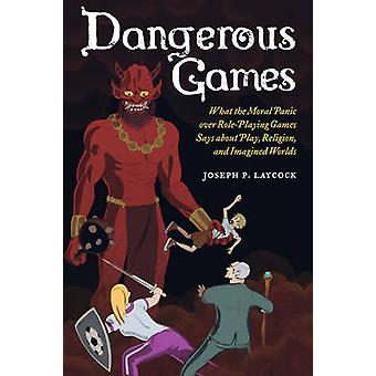 Dangerous Games - What the Moral Panic Over Role-Playing Games Says Ab