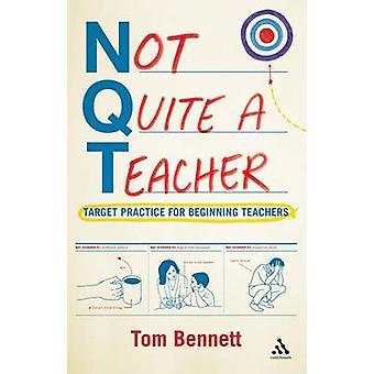 Pas tout à fait un enseignant - Target Practice for Beginning Teachers par Tom