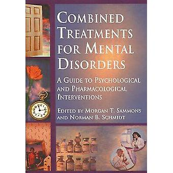 Combined Treatments for Mental Disorders - A Guide to Psychological an