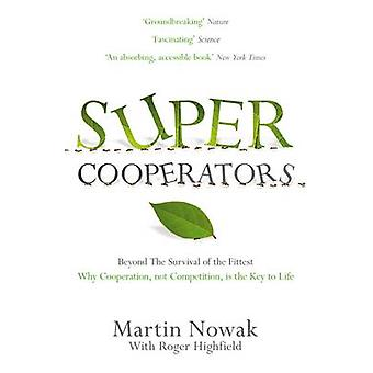 Supercooperators - Beyond the Survival of the Fittest - Why Cooperation