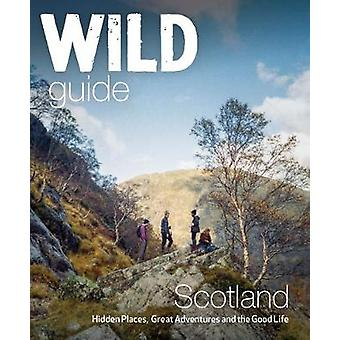 Wild Guide Scotland - Hidden Places - Great Adventures & the Good Life