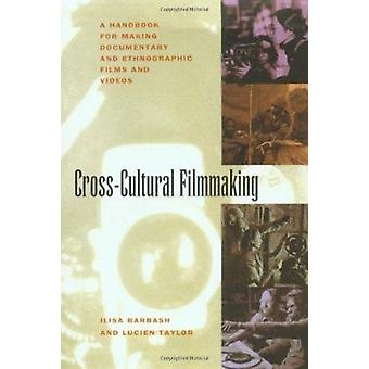 Cross Cultural Filmmaking - A Handbook for Making Documentary and Ethn