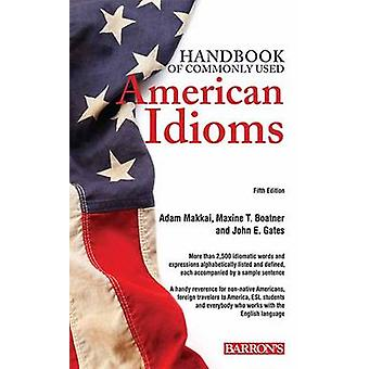 Handbook of Commonly Used American Idioms (5th edition) by Adam Makka