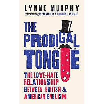 The Prodigal Tongue - The Love-Hate Relationship Between British and A