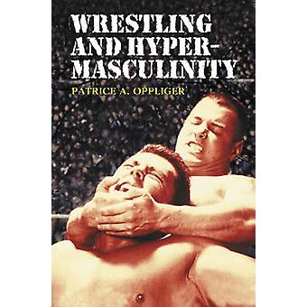 Wrestling and Hypermasculinity by Patrice A. Oppliger - 9780786416929