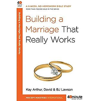 Building a Marriage That Really Works (40-Minute Bible Studies)