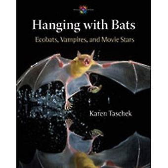 Mit Fledermäusen hängen: Ecobats, Vampire und Filmstars (Welt der Wunder)