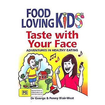 Taste with Your Face: Adventures in Healthy Eating