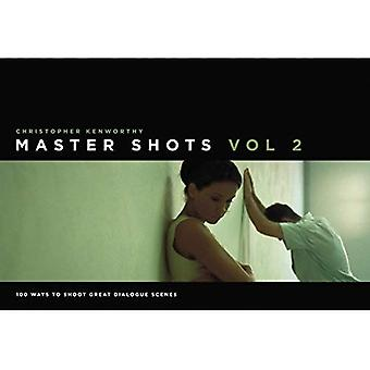 Master Shots: v. 2: 100 Ways to Shoot Great Dialogue Scenes