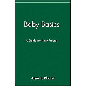 Baby Basics A Guide for New Parents by Blocker & Anne K.
