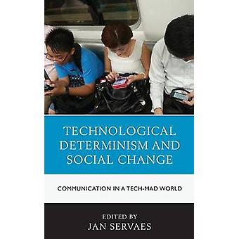 Technological Determinism and Social Change Communication in a TechMad World by Servaes & Jan