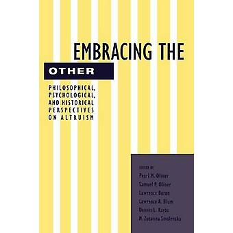 Embracing the Other Philosophical Psychological and Historical Perspectives on Altruism by Oliner & Pearl