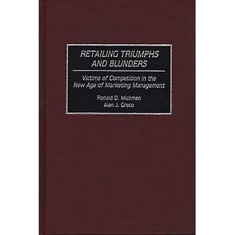Detaljhandel triumfer och Blunders offer för konkurrens i den nya tidsåldern av marknadsföring av Michman & Ronald D.