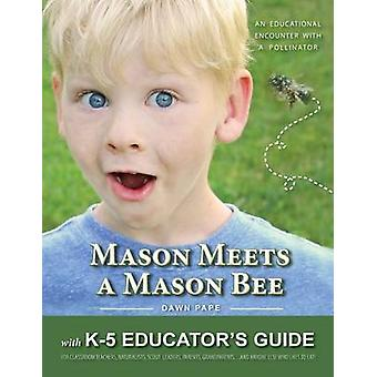 Mason Meets een Mason Bee een educatieve ontmoeting met een Pollinator met K5 opvoeder gids voor klas leerkrachten naturalisten Scout leiders ouders grootouders... en iedereen die houdt van Ea door Pape & Dawn V