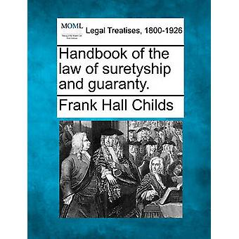 Handbook of the law of suretyship and guaranty. by Childs & Frank Hall