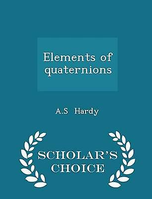 Elements of quaternions  Scholars Choice Edition by Hardy & A.S