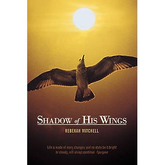 Shadow of His Wings by Mitchell & Rebekah