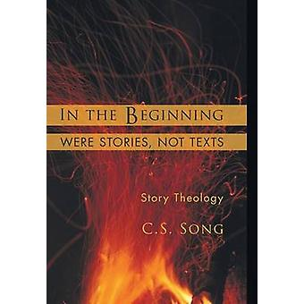 In the Beginning Were Stories Not Texts by Song & C.S.