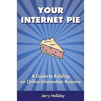 Your Internet Pie A Guide to Building an Online Information Business by Holliday & Jerry