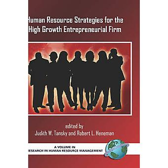 Human Resource Strategies for the High Growth Entrepreneurial Firm Hc by Tansky & Judith W.