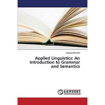 Applied Linguistics An Introduction to Grammar and Semantics de Jebastian Jayaraj
