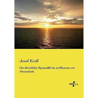 Mueren escuela cristiana Hymnodik bis zu Klemens von Alexandreia por Kroll y José
