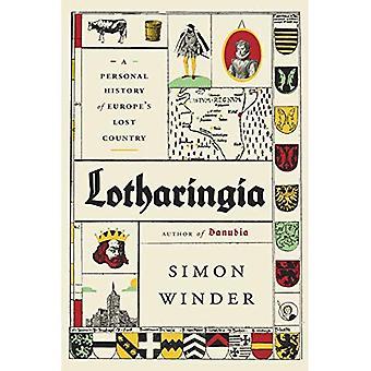 Lotharingia: Eine persönliche Geschichte von Europa das Land verloren.