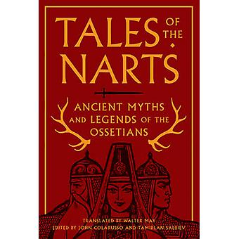 Tales of the Narts - Ancient Myths and Legends of the Ossetians by Joh
