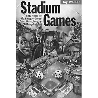 Stadium Games - Fifty Years of Big League Greed and Bush League Boondo