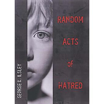 Random Acts of Hatred by George K. Ilsley - 9781551521527 Book