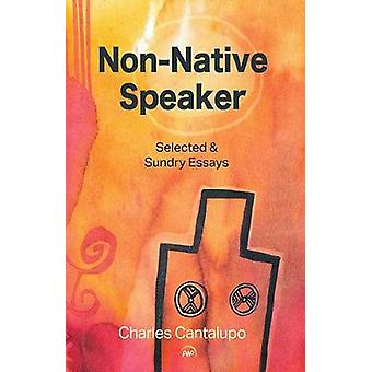 Non-native Speaker - Selected and Sundry Essays - 9781569025741 Book