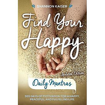 Find Your Happy - Daily Mantras - 365 Days of Motivation for a Happy -