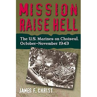 Mission Raise Hell by James F. Christ - 9781591141136 Book