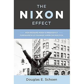 The Nixon Effect - How Richard Nixon's Presidency Fundamentally Change