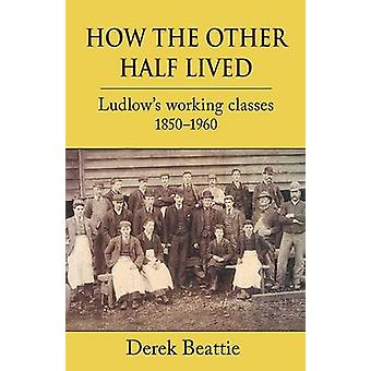 How the Other Half Lived - Ludlow's Working Classes by Derek Beattie -