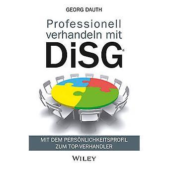 Professionell Verhandeln mit Disg? - Mit dem Personlichkeitsprofil zum