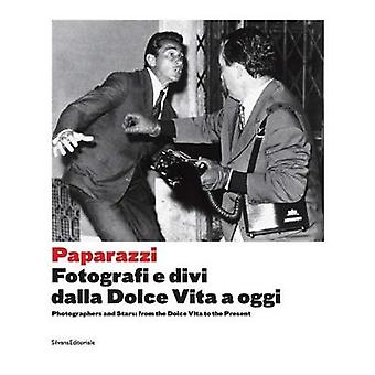 Paparazzi - Photographers and Stars from the Dolce Vita to the Present