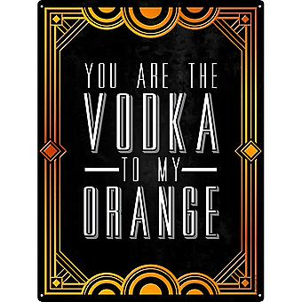 Grindstore You Are The Vodka To My Orange Drinking Tin Sign