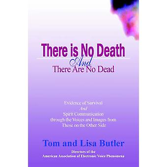 There Is No Death and There Are No Dead by Butler & Tom W.