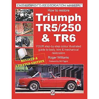How to Restore Triumph TR5 - TR250 & TR6 by Roger Williams - 9781