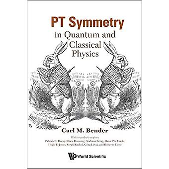 PT Symmetry In Quantum and Classical Physics by Carl M Bender