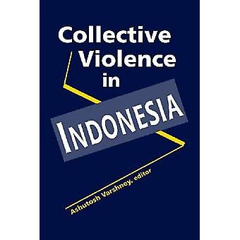 Collective Violence in Indonesia by Ashutosh Varshney - 9781588266873