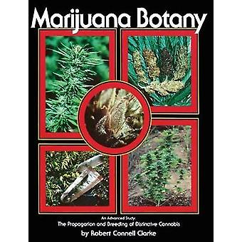 Marijuana Botany An Advanced Study The Propagation and Breeding of Distinctive Cannabis by Clarke & Robert Connell