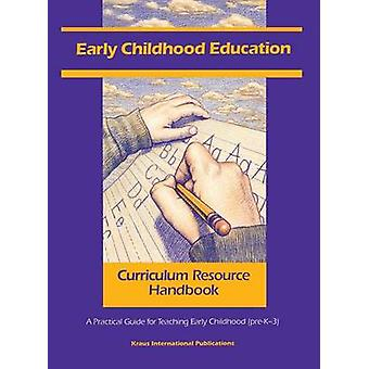 Early Childhood Education Curriculum Resource Handbook by Edited by N A In House Staff